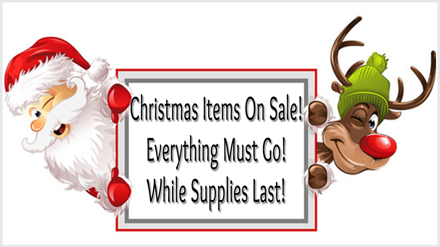 Remaining Christmas items on sale! Everything must go! While supplies last!
