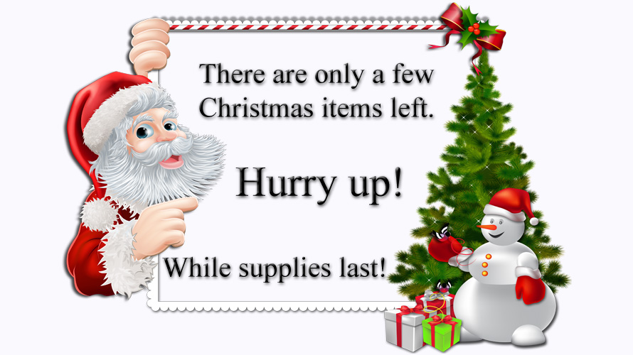 Hurry up! We only have a few Christmas items left. While supplies last!